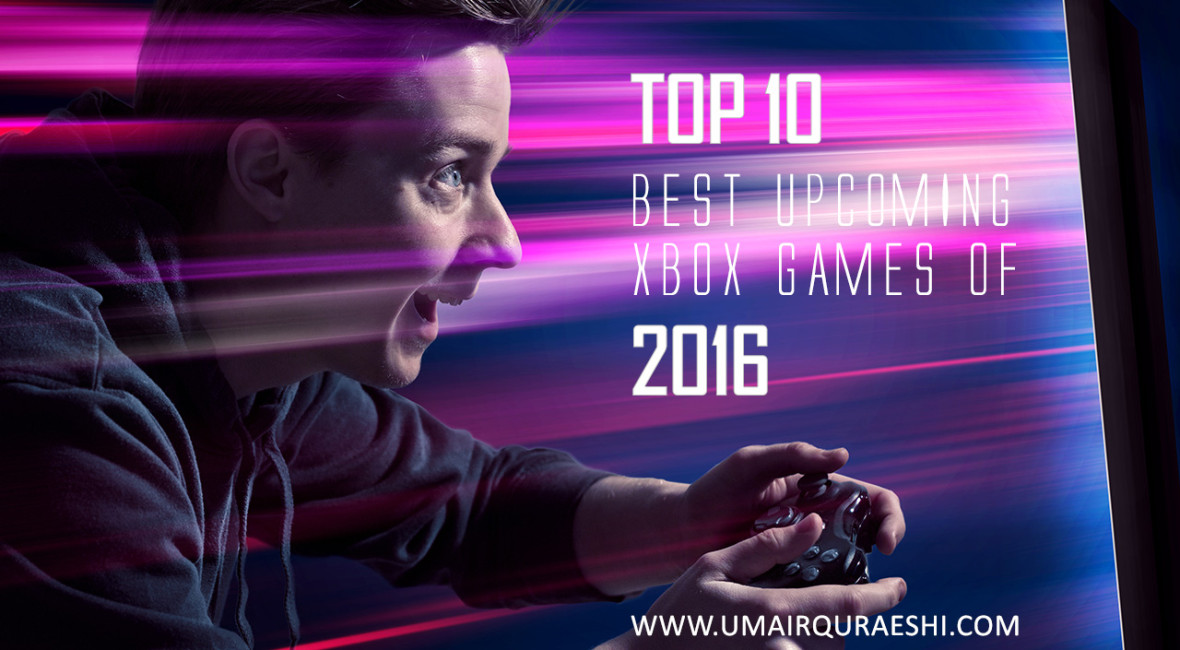 Top 10 best upcoming Xbox games of 2016